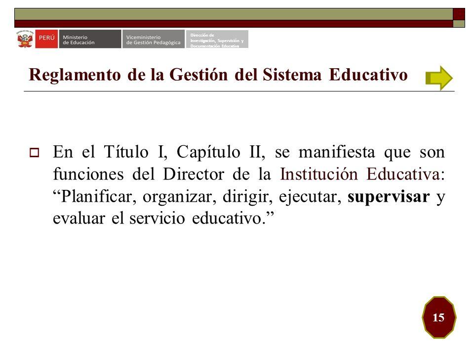 Reglamento de la Gestión del Sistema Educativo En el Título I, Capítulo II, se manifiesta que son funciones del Director de la Institución Educativa: