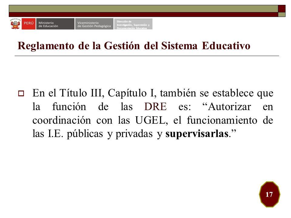 Reglamento de la Gestión del Sistema Educativo En el Título III, Capítulo I, también se establece que la función de las DRE es: Autorizar en coordinac