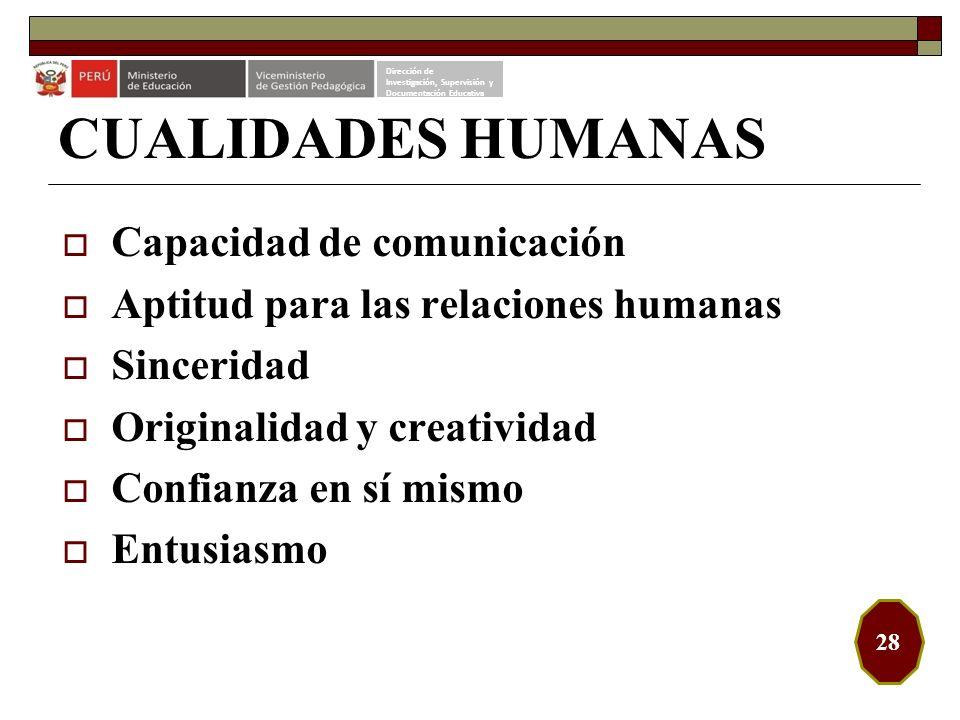 CUALIDADES HUMANAS Capacidad de comunicación Aptitud para las relaciones humanas Sinceridad Originalidad y creatividad Confianza en sí mismo Entusiasm