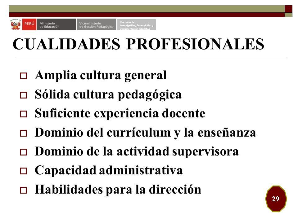 CUALIDADES PROFESIONALES Amplia cultura general Sólida cultura pedagógica Suficiente experiencia docente Dominio del currículum y la enseñanza Dominio