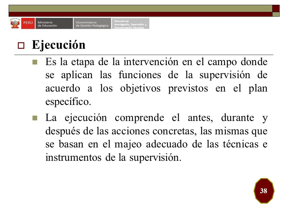 Ejecución Es la etapa de la intervención en el campo donde se aplican las funciones de la supervisión de acuerdo a los objetivos previstos en el plan