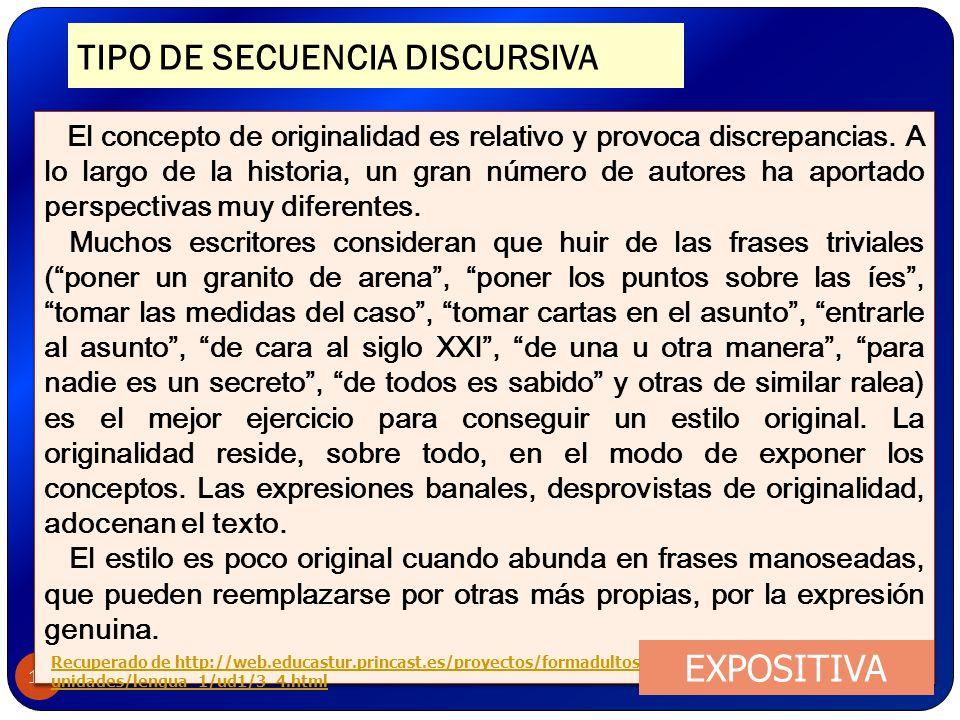 TIPO DE SECUENCIA DISCURSIVA 15 El concepto de originalidad es relativo y provoca discrepancias. A lo largo de la historia, un gran número de autores
