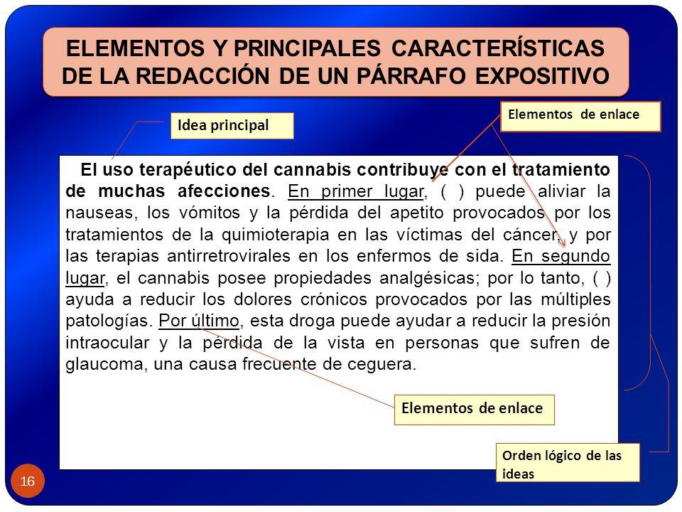 16 ELEMENTOS Y PRINCIPALES CARACTERÍSTICAS DE LA REDACCIÓN DE UN PÁRRAFO EXPOSITIVO El uso terapéutico del cannabis contribuye con el tratamiento de m