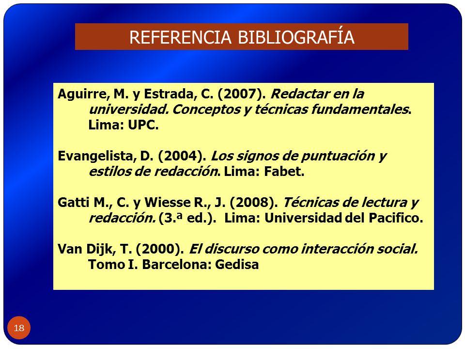 18 Aguirre, M. y Estrada, C. (2007). Redactar en la universidad. Conceptos y técnicas fundamentales. Lima: UPC. Evangelista, D. (2004). Los signos de