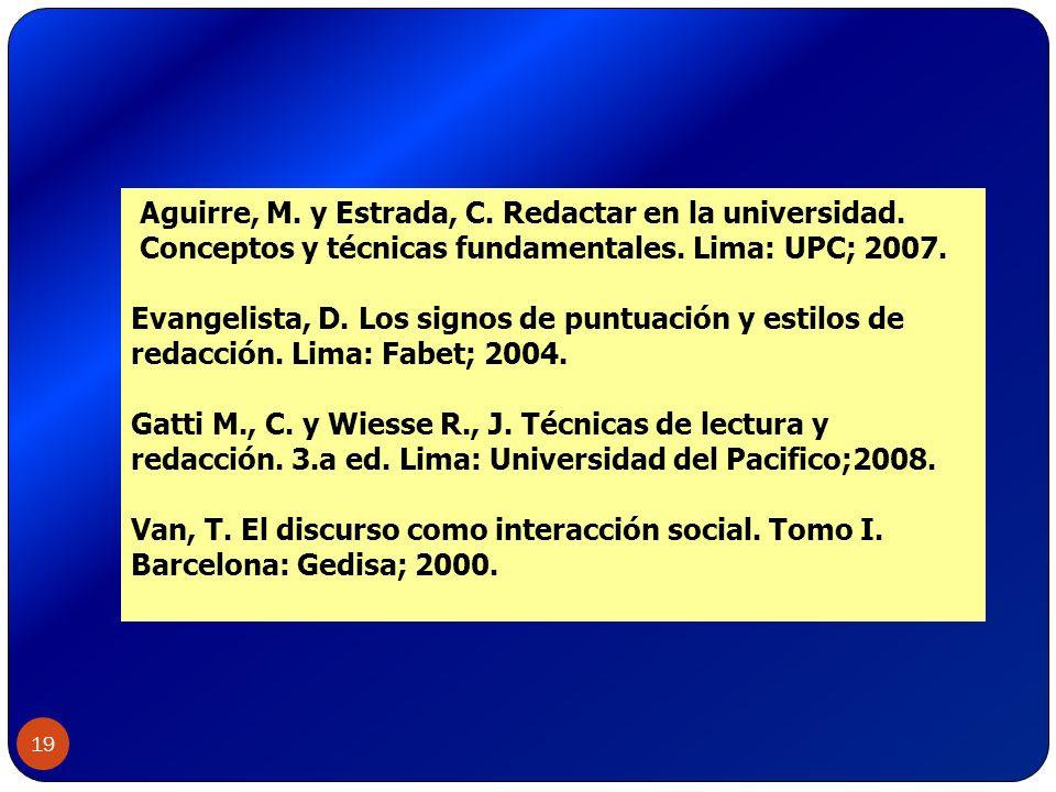 19 Aguirre, M. y Estrada, C. Redactar en la universidad. Conceptos y técnicas fundamentales. Lima: UPC; 2007. Evangelista, D. Los signos de puntuación
