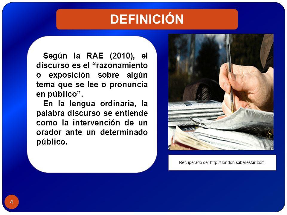 4 Según la RAE (2010), el discurso es el razonamiento o exposición sobre algún tema que se lee o pronuncia en público. En la lengua ordinaria, la pala