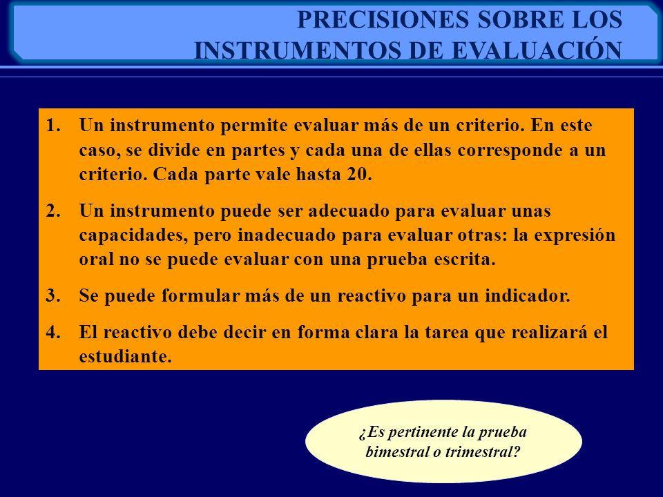 PRECISIONES SOBRE LOS INSTRUMENTOS DE EVALUACIÓN 1.Un instrumento permite evaluar más de un criterio. En este caso, se divide en partes y cada una de