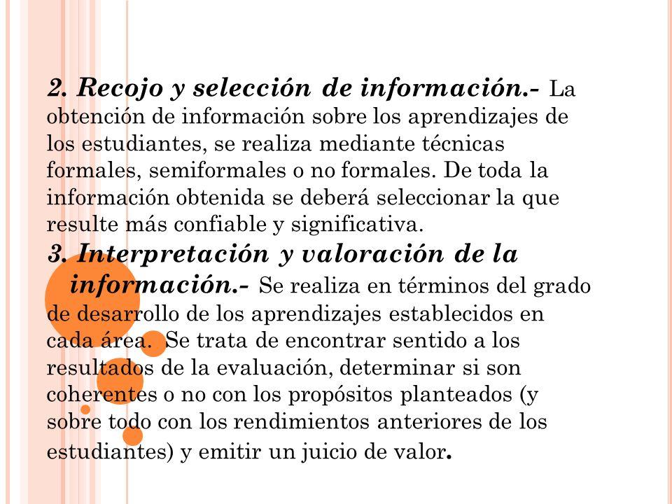 2. Recojo y selección de información.- La obtención de información sobre los aprendizajes de los estudiantes, se realiza mediante técnicas formales, s