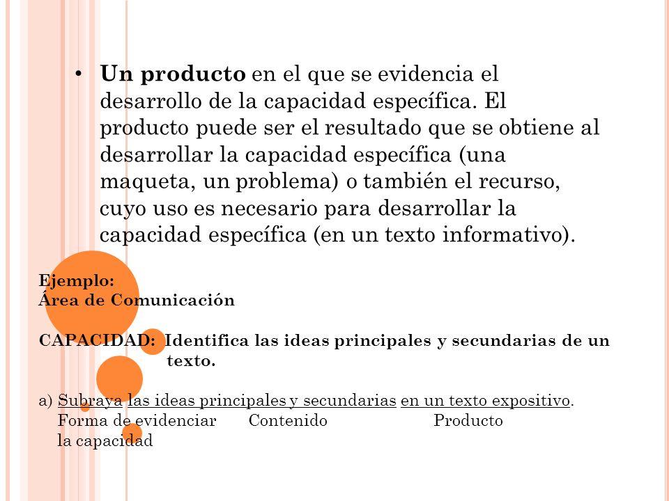 Un producto en el que se evidencia el desarrollo de la capacidad específica. El producto puede ser el resultado que se obtiene al desarrollar la capac