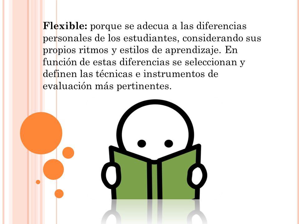 Flexible: porque se adecua a las diferencias personales de los estudiantes, considerando sus propios ritmos y estilos de aprendizaje. En función de es