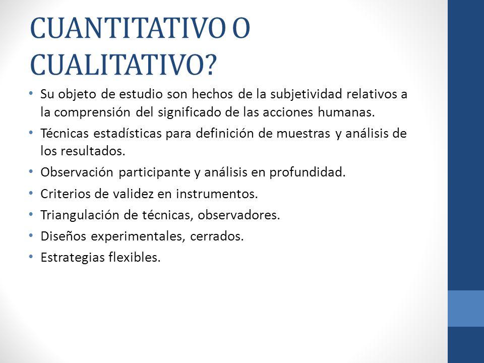 CUANTITATIVO O CUALITATIVO? Su objeto de estudio son hechos de la subjetividad relativos a la comprensión del significado de las acciones humanas. Téc