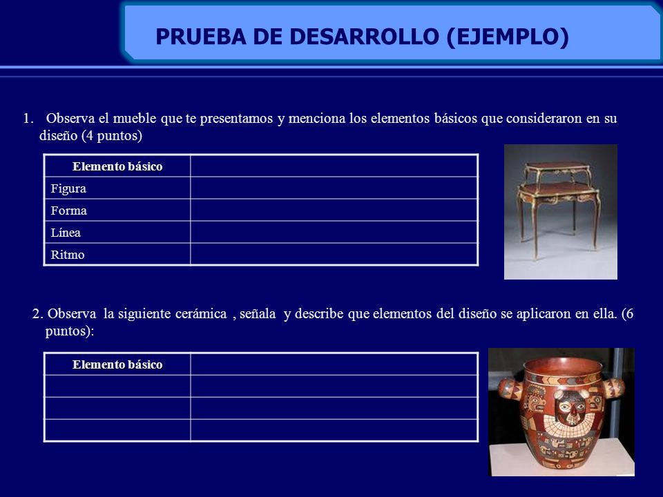 PRUEBA DE DESARROLLO (EJEMPLO) 1. Observa el mueble que te presentamos y menciona los elementos básicos que consideraron en su diseño (4 puntos) 2. Ob