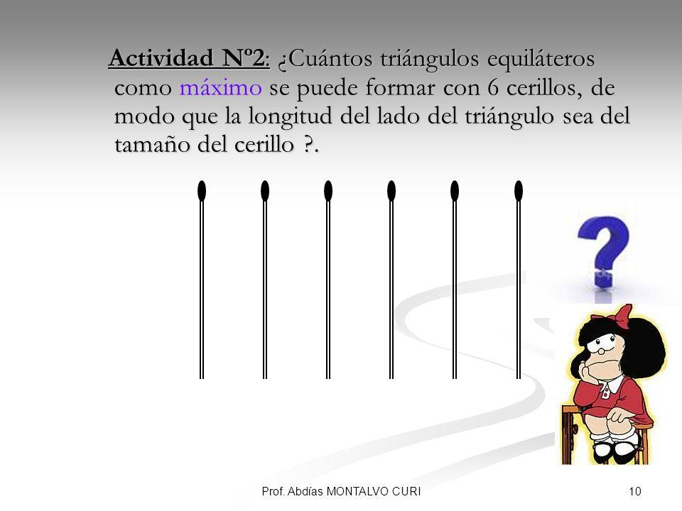 10Prof. Abdías MONTALVO CURI Actividad Nº2: ¿Cuántos triángulos equiláteros como máximo se puede formar con 6 cerillos, de modo que la longitud del la