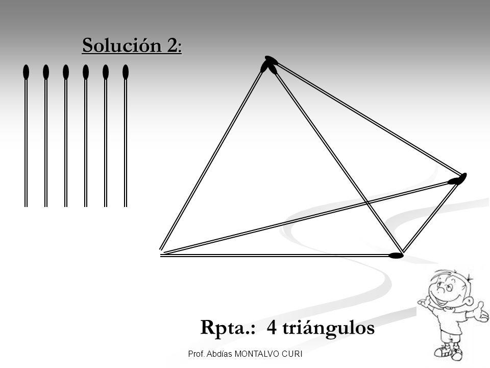 11Prof. Abdías MONTALVO CURI Solución 2: Solución 2: Rpta.: 4 triángulos