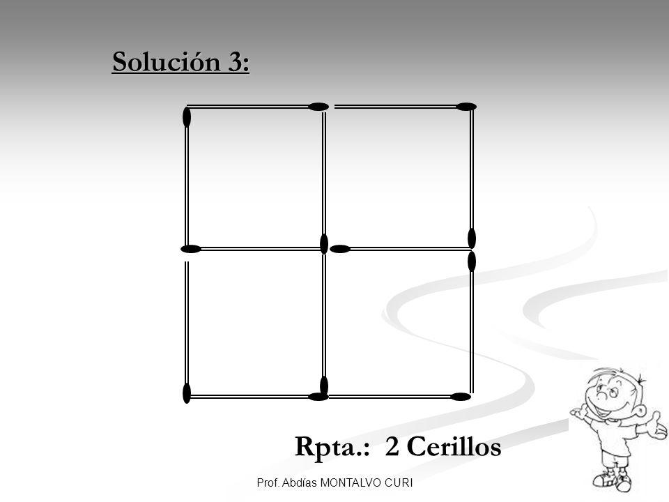 13Prof. Abdías MONTALVO CURI Solución 3: Solución 3: Rpta.: 2 Cerillos