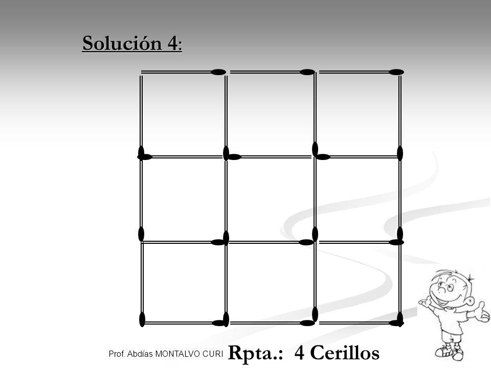 15Prof. Abdías MONTALVO CURI Solución 4: Solución 4: Rpta.: 4 Cerillos