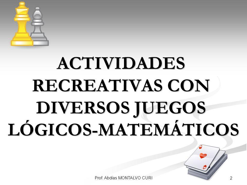 Prof. Abdías MONTALVO CURI 2 ACTIVIDADES RECREATIVAS CON DIVERSOS JUEGOS LÓGICOS-MATEMÁTICOS