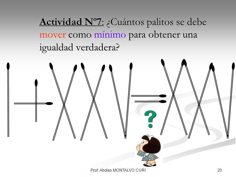 20Prof. Abdías MONTALVO CURI Actividad Nº7: ¿Cuántos palitos se debe mover como mínimo para obtener una igualdad verdadera? Actividad Nº7: ¿Cuántos pa