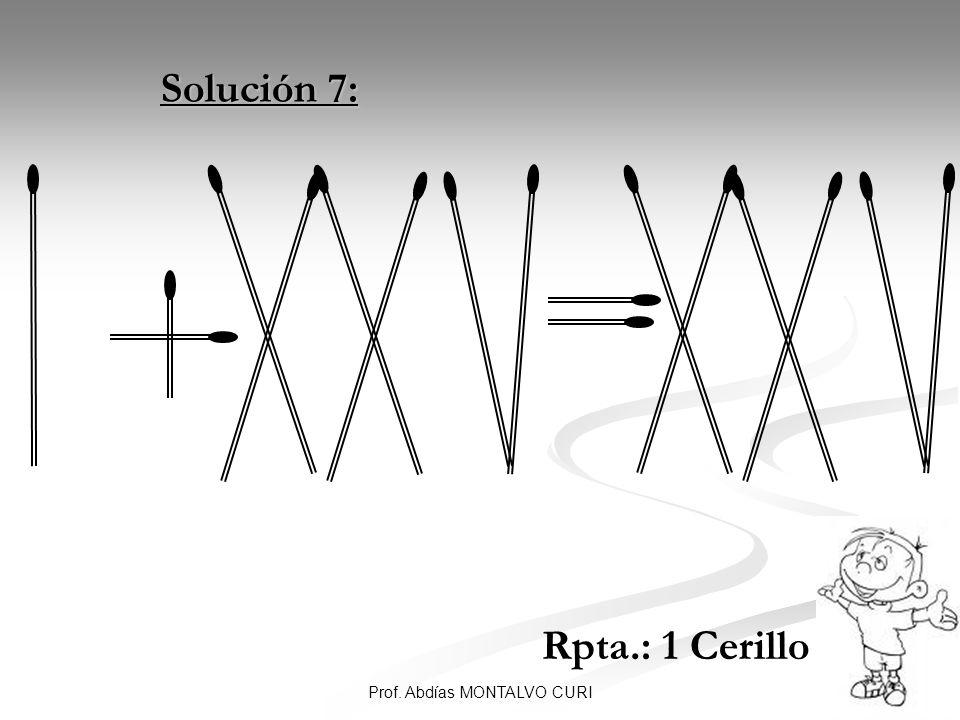 21Prof. Abdías MONTALVO CURI Solución 7: Solución 7: Rpta.: 1 Cerillo