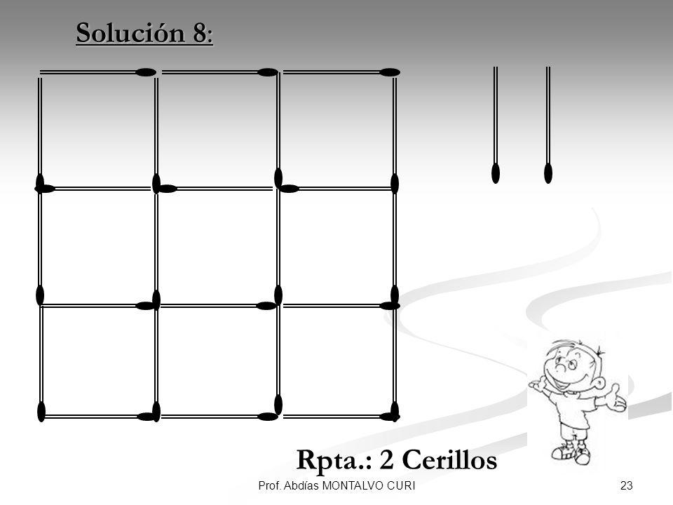 23Prof. Abdías MONTALVO CURI Solución 8: Solución 8: Rpta.: 2 Cerillos