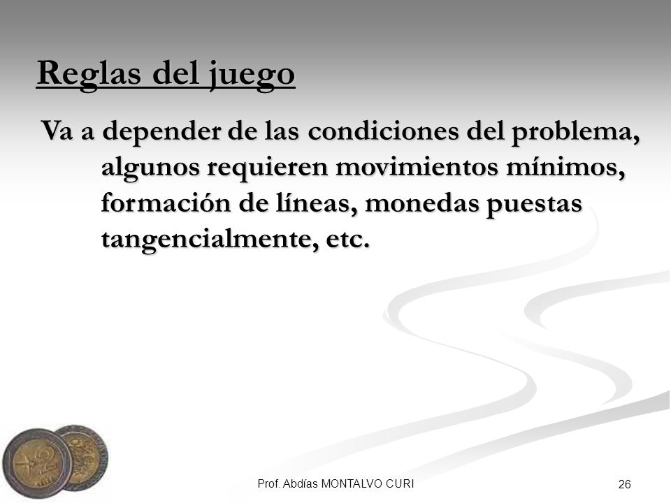 Prof. Abdías MONTALVO CURI 26 Va a depender de las condiciones del problema, algunos requieren movimientos mínimos, formación de líneas, monedas puest