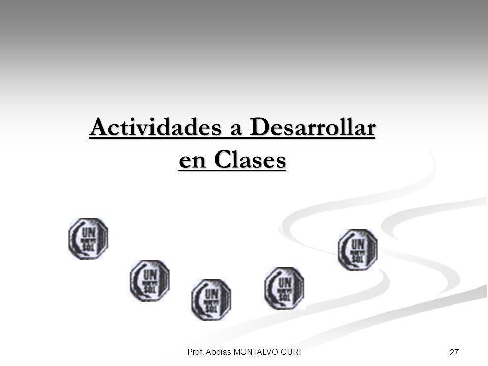 Prof. Abdías MONTALVO CURI 27 Actividades a Desarrollar en Clases