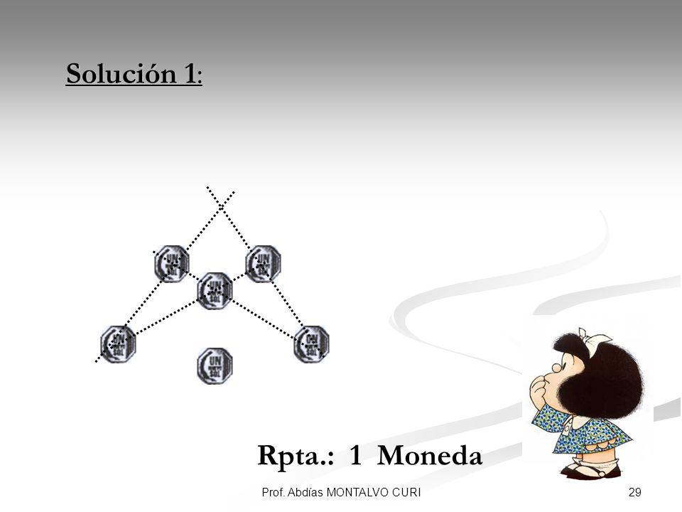 29Prof. Abdías MONTALVO CURI Solución 1: Solución 1: Rpta.: 1 Moneda