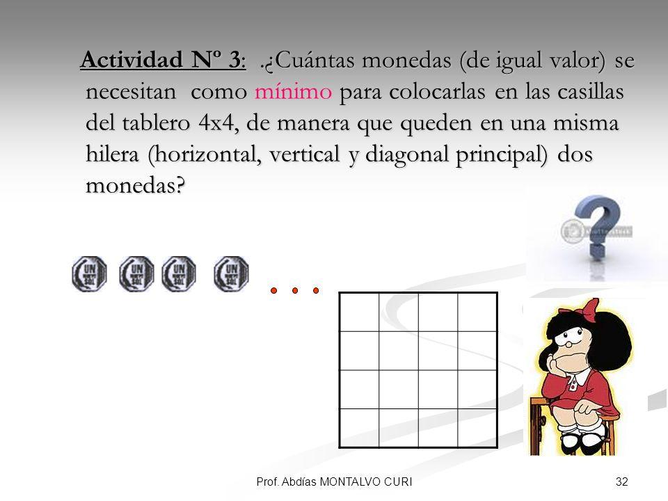 32Prof. Abdías MONTALVO CURI Actividad Nº 3:.¿Cuántas monedas (de igual valor) se necesitan como mínimo para colocarlas en las casillas del tablero 4x