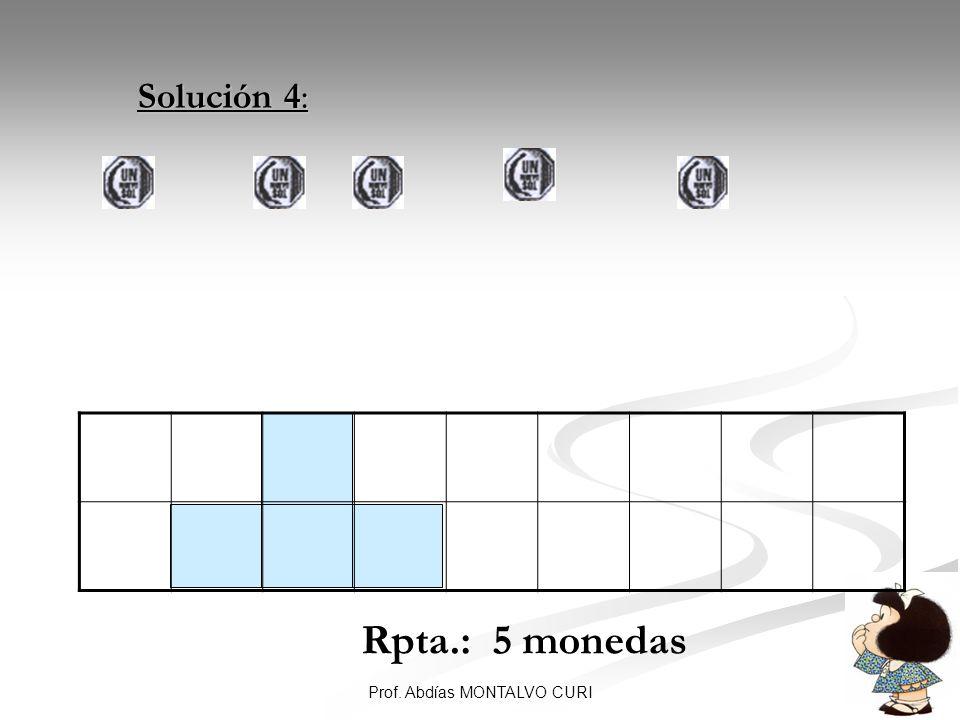 35Prof. Abdías MONTALVO CURI Solución 4: Solución 4: Rpta.: 5 monedas