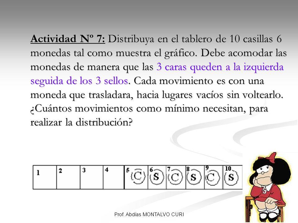 40Prof. Abdías MONTALVO CURI Actividad Nº 7: Distribuya en el tablero de 10 casillas 6 monedas tal como muestra el gráfico. Debe acomodar las monedas