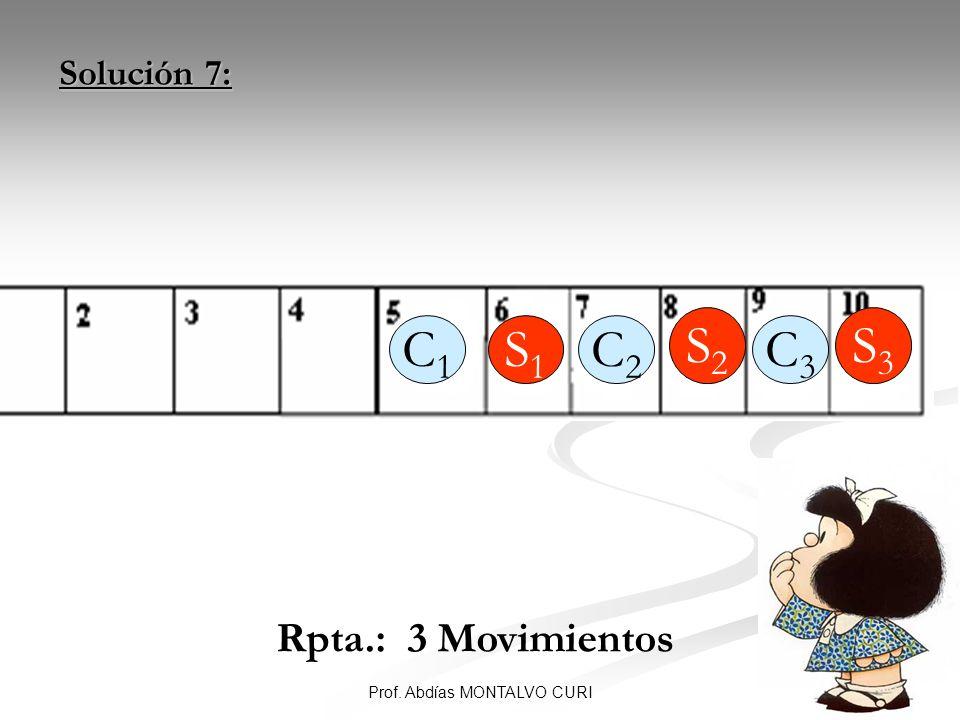 41Prof. Abdías MONTALVO CURI Solución 7: Rpta.: 3 Movimientos C3C3 C2C2 C1C1 S1S1 S2S2 S3S3
