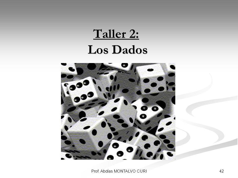 42Prof. Abdías MONTALVO CURI Taller 2: Los Dados