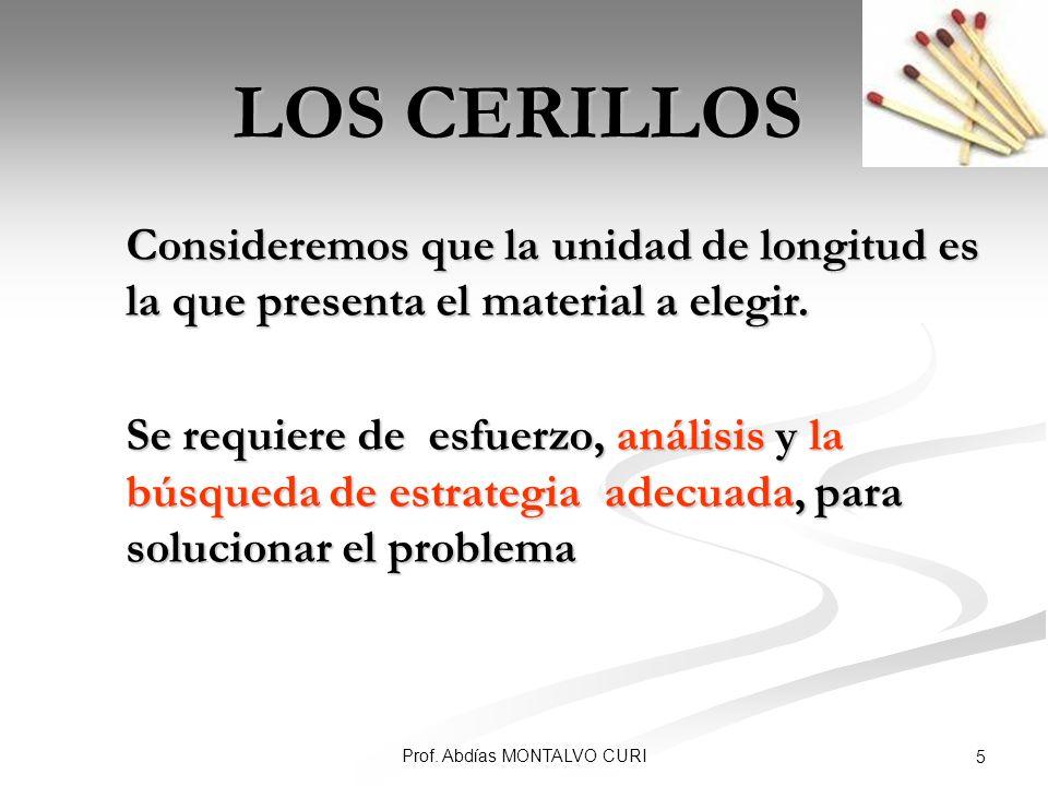 Prof. Abdías MONTALVO CURI 5 LOS CERILLOS Consideremos que la unidad de longitud es la que presenta el material a elegir. Consideremos que la unidad d