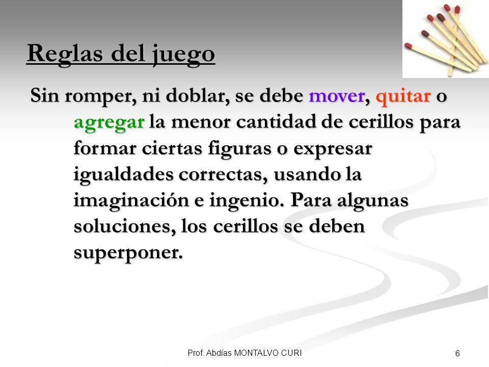 17Prof. Abdías MONTALVO CURI Solución 5: Solución 5: Rpta.: 1 Cerillo
