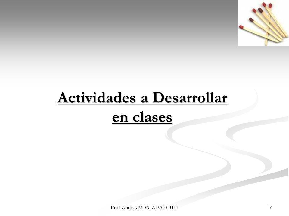 Prof. Abdías MONTALVO CURI 7 Actividades a Desarrollar en clases