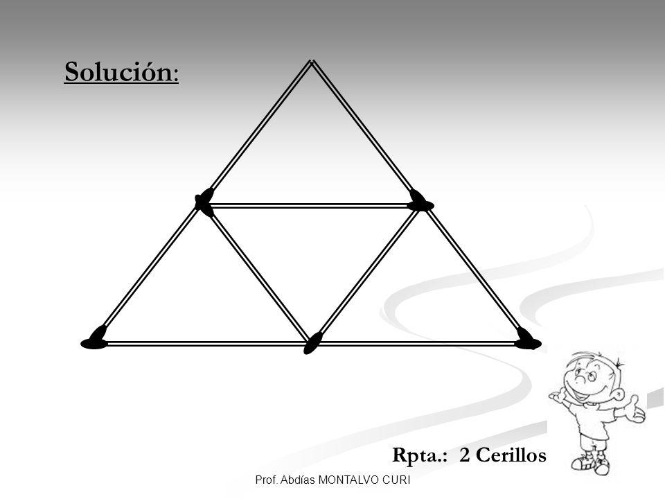 9Prof. Abdías MONTALVO CURI Solución: Solución: Rpta.: 2 Cerillos