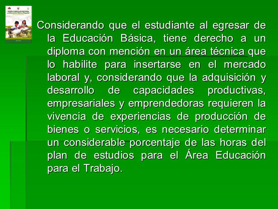 Considerando que el estudiante al egresar de la Educación Básica, tiene derecho a un diploma con mención en un área técnica que lo habilite para inser