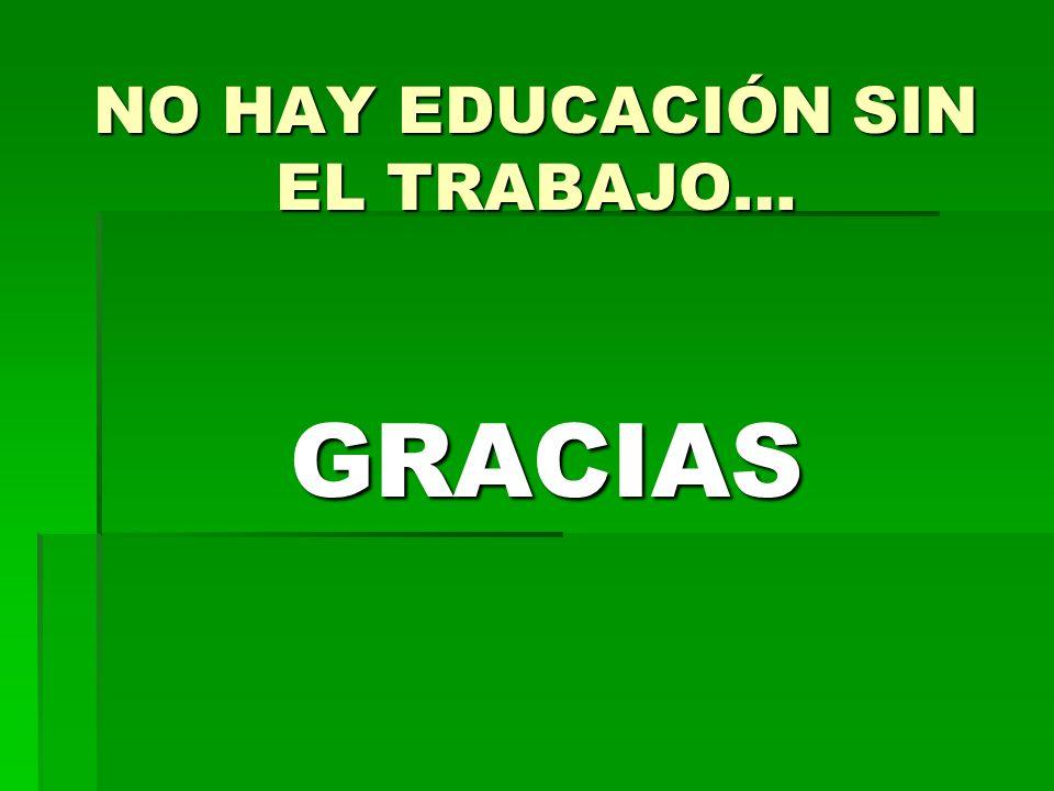 NO HAY EDUCACIÓN SIN EL TRABAJO… GRACIAS