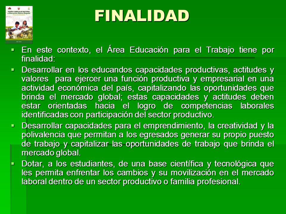 FINALIDAD En este contexto, el Área Educación para el Trabajo tiene por finalidad: En este contexto, el Área Educación para el Trabajo tiene por final
