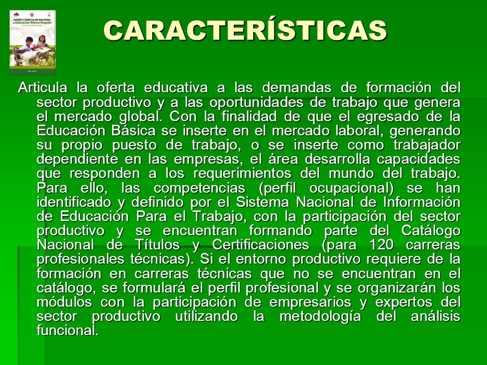CARACTERÍSTICAS Articula la oferta educativa a las demandas de formación del sector productivo y a las oportunidades de trabajo que genera el mercado