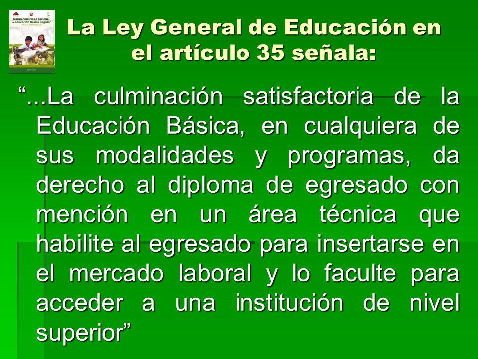 La Ley General de Educación en el artículo 35 señala:...La culminación satisfactoria de la Educación Básica, en cualquiera de sus modalidades y progra