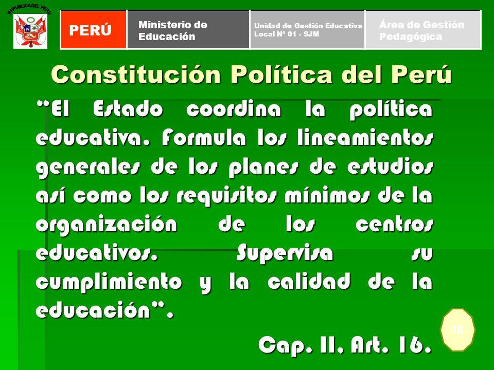 Constitución Política del Perú El Estado coordina la política educativa. Formula los lineamientos generales de los planes de estudios así como los req