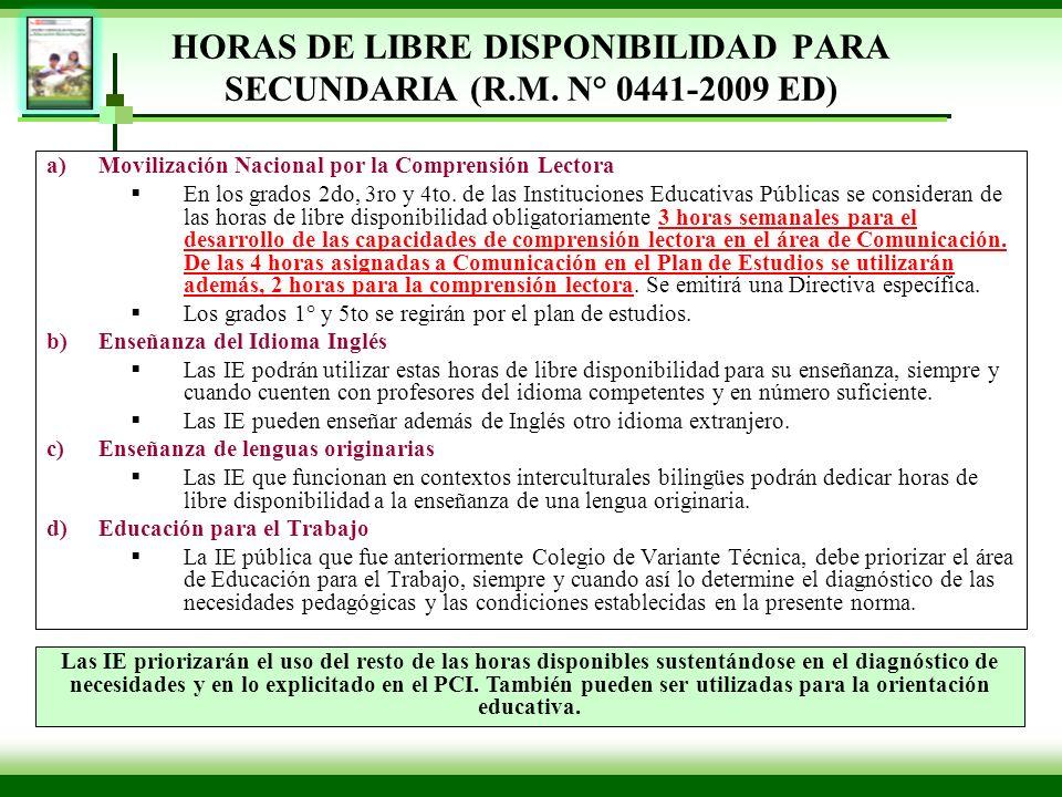 HORAS DE LIBRE DISPONIBILIDAD PARA SECUNDARIA (R.M. N° 0441-2009 ED) a)Movilización Nacional por la Comprensión Lectora En los grados 2do, 3ro y 4to.