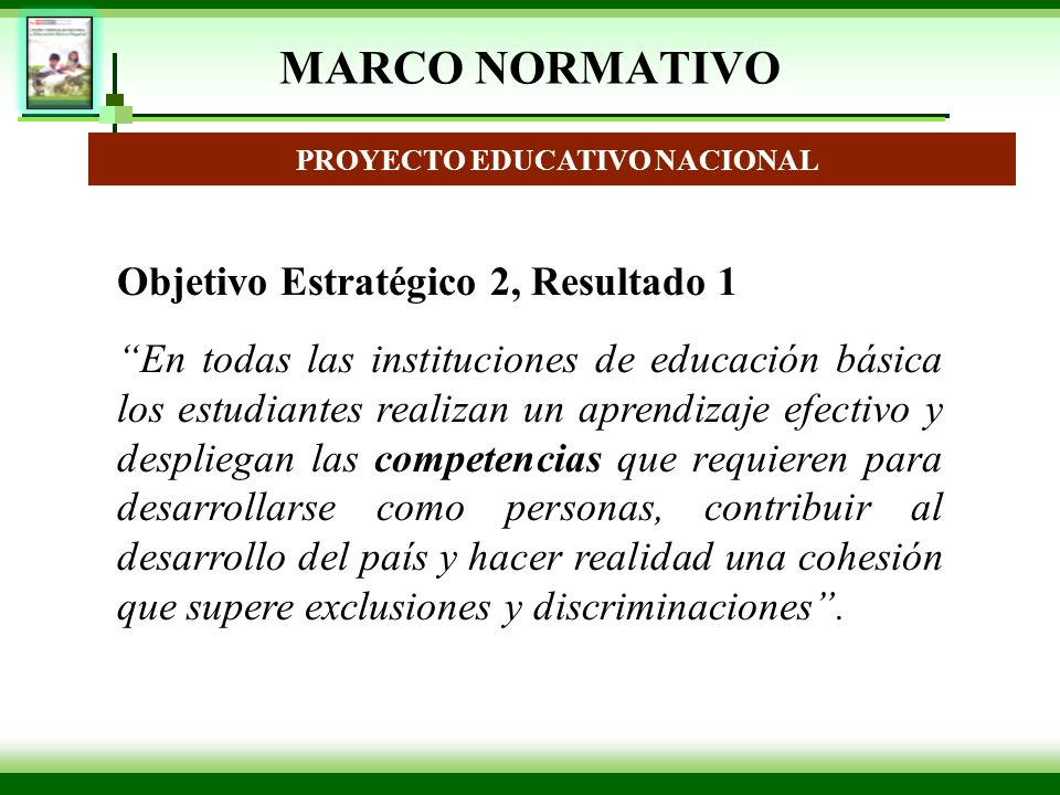 MARCO NORMATIVO PROYECTO EDUCATIVO NACIONAL Objetivo Estratégico 2, Resultado 1 En todas las instituciones de educación básica los estudiantes realiza