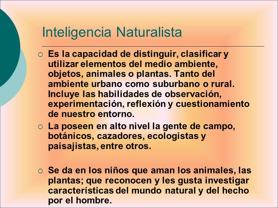 Inteligencia Naturalista Es la capacidad de distinguir, clasificar y utilizar elementos del medio ambiente, objetos, animales o plantas. Tanto del amb