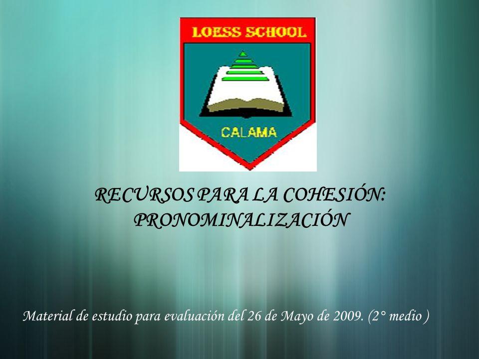 RECURSOS PARA LA COHESIÓN: PRONOMINALIZACIÓN Material de estudio para evaluación del 26 de Mayo de 2009. (2° medio )