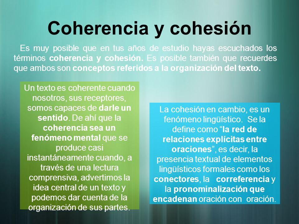 Coherencia y cohesión Es muy posible que en tus años de estudio hayas escuchados los términos coherencia y cohesión. Es posible también que recuerdes