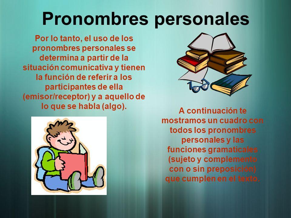 Pronombres personales A continuación te mostramos un cuadro con todos los pronombres personales y las funciones gramaticales (sujeto y complemento con