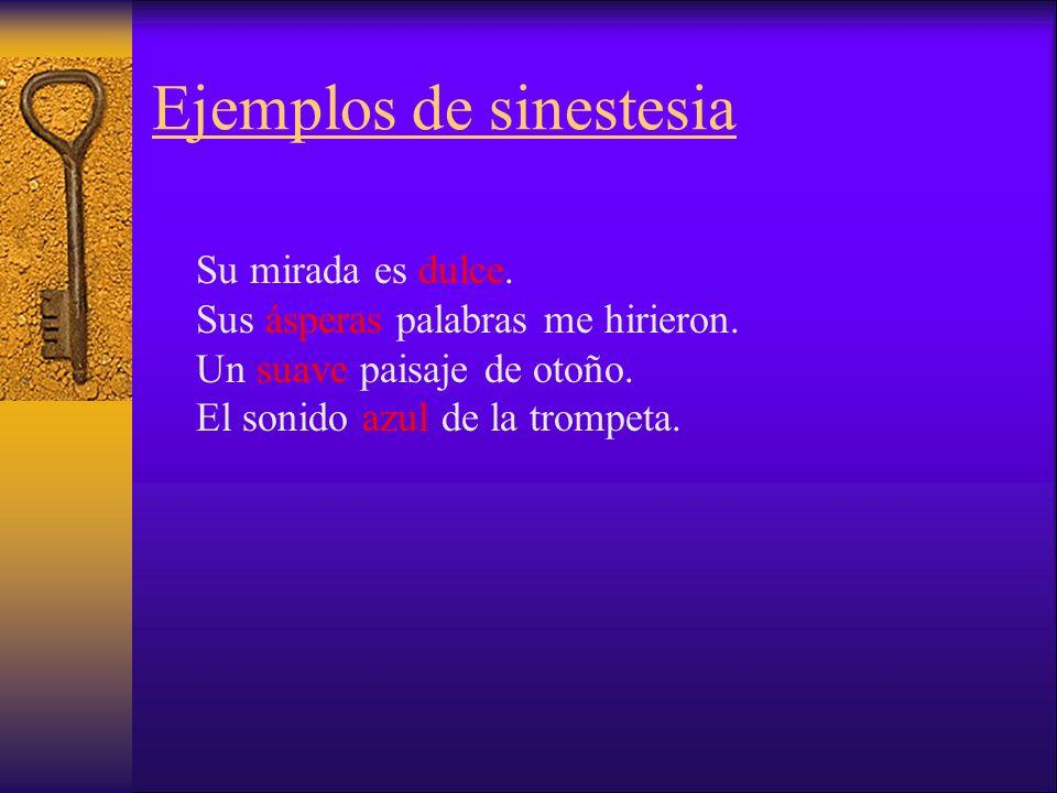 Ejemplos de sinestesia Su mirada es dulce.Sus ásperas palabras me hirieron.