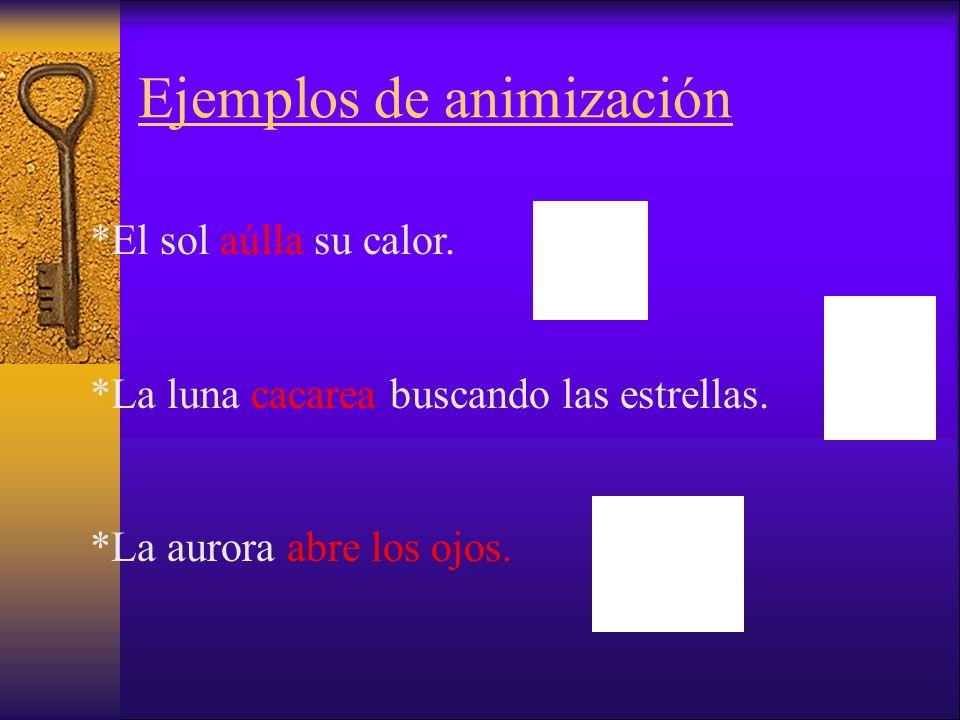 Ejemplos de animización *El sol aúlla su calor.*La luna cacarea buscando las estrellas.